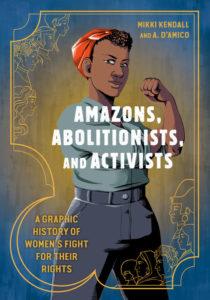 Coverbild des Comics Amazon, Abolitionists and Activists. Es zeigt eine schwarze Frau mit Kopftuch in Hemd und Jeans dass die Faust erhebt, ähnlich wie der symbolische Arbeiterinnen Gruß