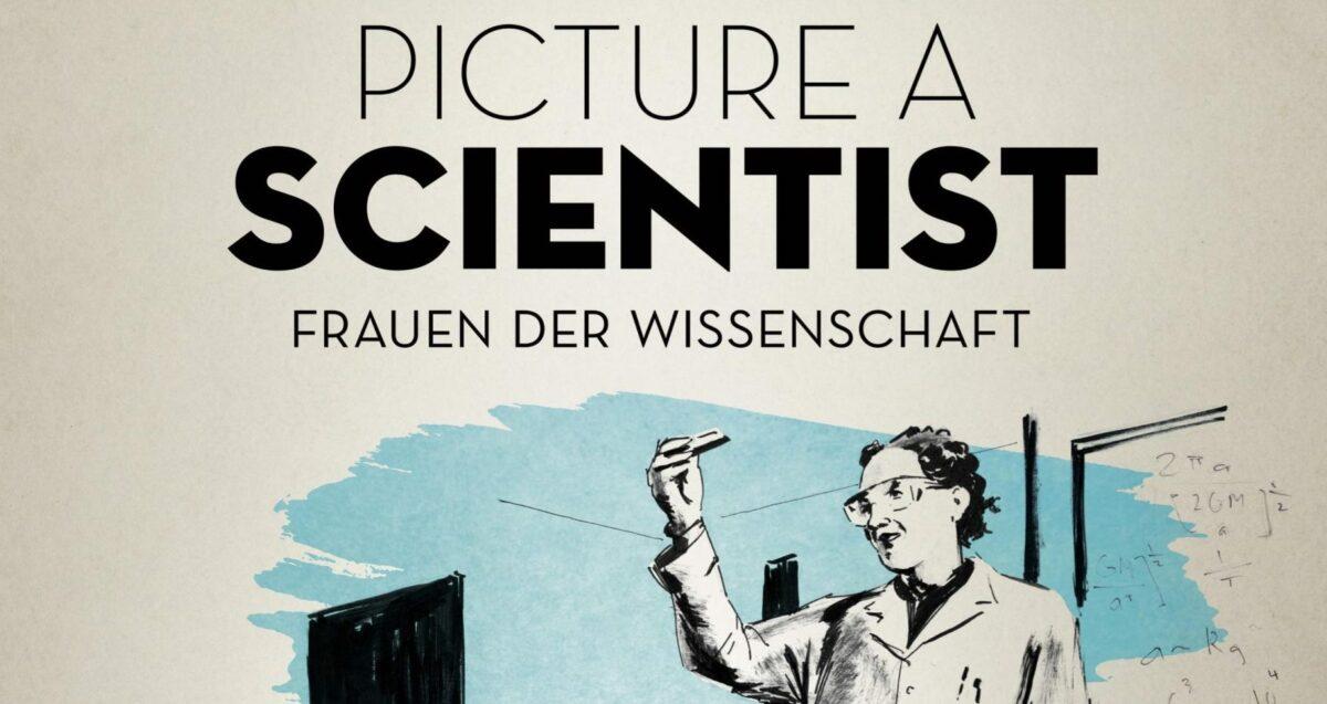 Aufschrift: Picture a Scientist, Frauen in der Wissenschaft. Darunter eine Grafik einer Wissenschaftlerin mit Schutzbrille, die einen kleinen Gegenstand hochhält.