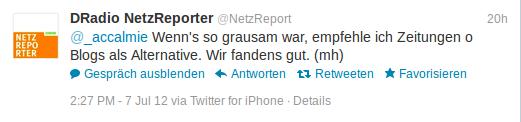 Tweet vom NetzReport: @_accalmie Wenn's so grausam war, empfehle ich Zeitungen o Blogs als Alternative. Wir fandens gut. (mh)