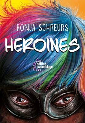 Das Titelbild von Heroines zeigt einen Frauenkopf mit buntgefärbten HAare und einer Augendbinde